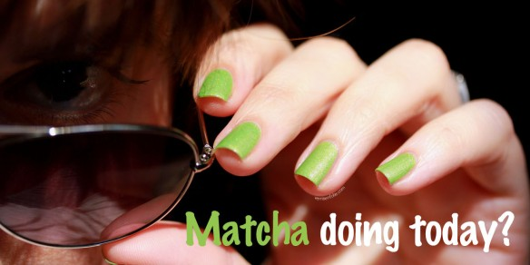Matcha Doing Today? (Il était un vernis)